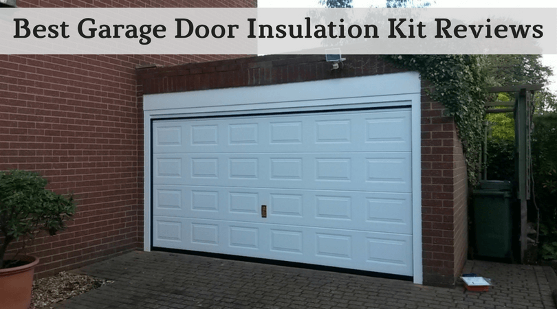 Best Garage Door Insulation Kit Reviews Of 2018 Top Buying Guide