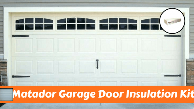 Matador Garage Door Insulation Kit Reviewed And Compared