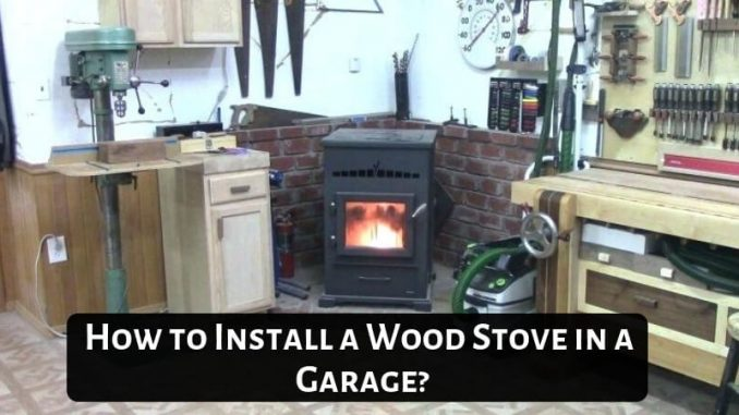 How To Install A Wood Stove In A Garage Easy