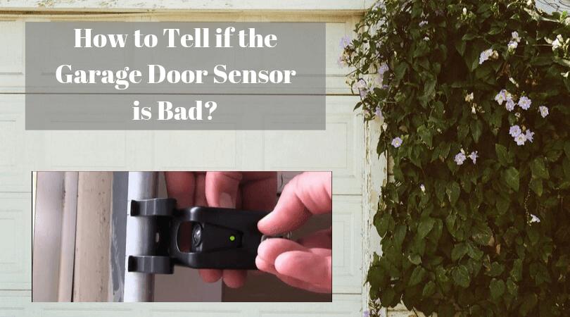 How To Tell If The Garage Door Sensor Is Bad Fix Your