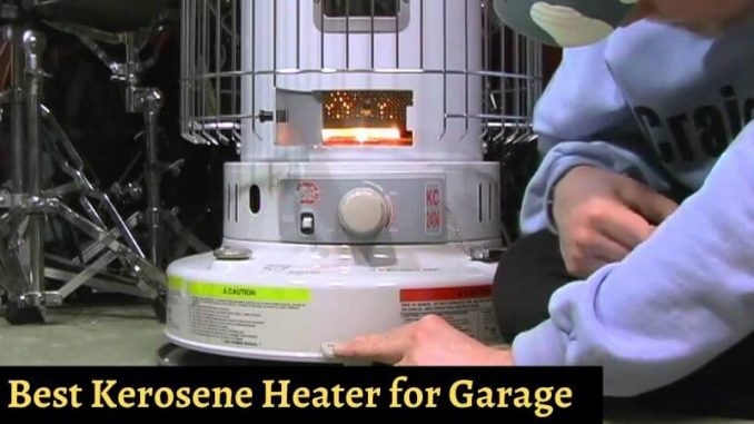 Best Kerosene Heater for Garage – Top Reviewed Garage Heaters of 2019